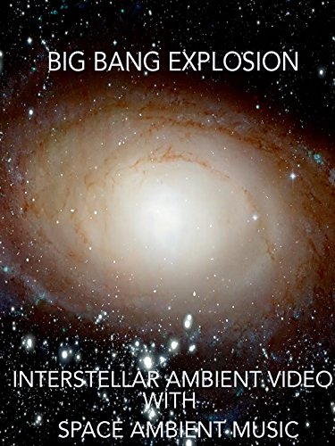 Big Bang Explosion Interstellar Ambient Video with Space Ambient Music