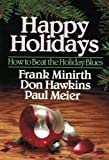 Happy Holidays: How to Beat the Holiday Blues (Life Enrichment Series) (0801062721) by Minirth, Frank