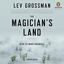The Magician's Land: The Magicians, Book 3 (       UNABRIDGED) by Lev Grossman Narrated by Mark Bramhall