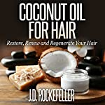 Coconut Oil for Hair: Restore, Renew and Regenerate Your Hair | J.D. Rockefeller