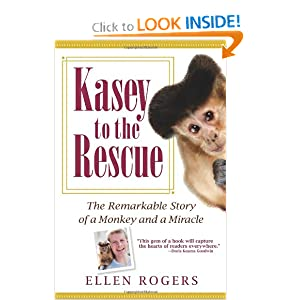 Kasey to the Rescue: The Remarkable Story of a Monkey and a Miracle Ellen Rogers