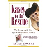Kasey to the Rescue: The Remarkable Story of a Monkey and a Miracle ~ Ellen Rogers