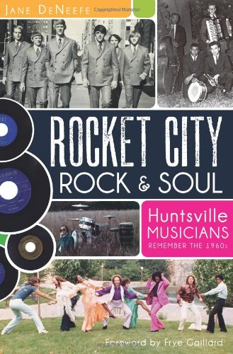 Rocket City Rock and Soul: Huntsville Musicians Remember the Sixties: Jane DeNeefe: 9781609493707: Amazon.com: Books