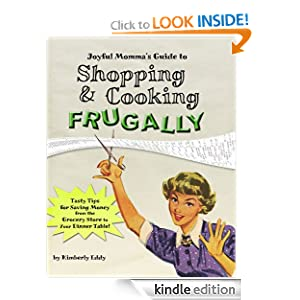 Kindle Book Bargains: Joyful Momma's Guide to Shopping and Cooking Frugally, by Kimberly Eddy. Publisher: Joyful Momma Publishing; 1st edition (February 9, 2012)