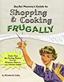Joyful Mommas Guide to Shopping & Cooking Frugally