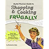 Joyful Momma's Guide to Shopping & Cooking Frugally ~ Kimberly Eddy