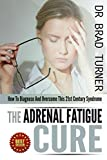 The Adrenal Fatigue Cure: How To Diagnose And Overcome This 21st Century Syndrome (Stress, Anxiety, Hormones, Belly Fat, Diet,How, Health, Restore, Natural, ... (The Doctors Smarter Self Healing Series)