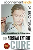 Adrenal Fatigue: Cure: How To Diagnose And Overcome This 21st Century Syndrome (Stress, Anxiety, Hormones, Belly Fat, Diet,How, Health, Restore, Adrenal ... Self Healing Series) (English Edition)