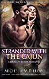 Stranded with the Cajun: A Dragon Lords Story (Captured by a Dragon-Shifter)