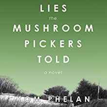 Lies the Mushroom Pickers Told: A Novel (       UNABRIDGED) by Tom Phelan Narrated by Jack Reynolds