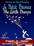 Le Petit Prince - The Little Prince: Bilingue avec le texte parall�le - Bilingual parallel text: Fran�ais - Anglais / French - English (Antoine de Saint-Exup�ry et Le Petit Prince) (English Edition)