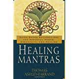 Healing Mantras: Using Sound Affirmations for Personal Power, Creativity, and Healing ~ Thomas Ashley-Farrand