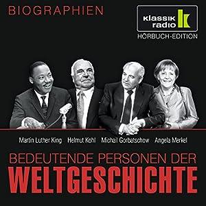 Bedeutende Personen der Weltgeschichte: Martin Luther King / Helmut Kohl / Michail Gorbatschow / Angela Merkel Hörbuch