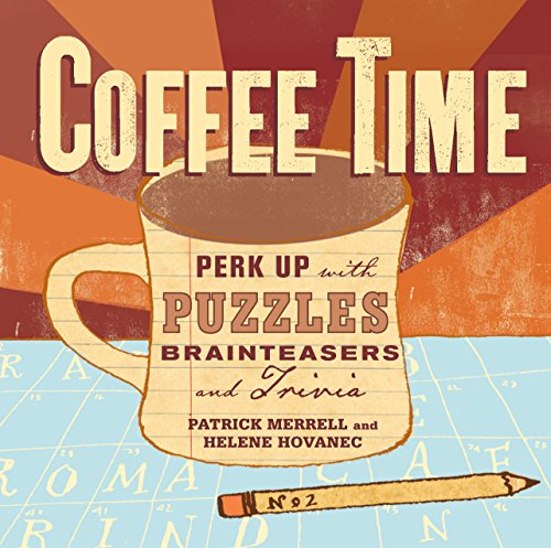 Coffee Time: Perk Up With Puzzles, Brainteasers, And Trivia