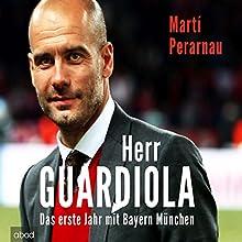 Herr Guardiola: Das erste Jahr mit Bayern München Hörbuch von Martí Perarnau Gesprochen von: Matthias Lühn