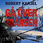 Gå över gränsen [Crossing the Line] | Robert Karjel