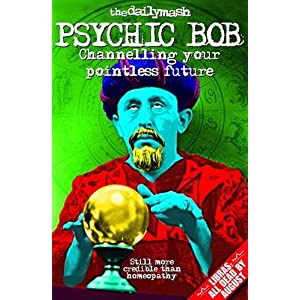 The Daily Mash's Psychic Bob: Channelling Your Pointless Future