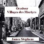 Oradour: Villages des Martyrs | James Stephens