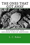 The Ones That Got Away: Knights of the Golden Circle Exposed (Knights of the Golden Circle Unearthed) (Volume 1)