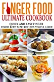Finger Food Ultimate Cookbook: Quick And Easy Finger Food Bite-Size Recipes Youll Love