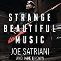 Strange Beautiful Music: A Musical Memoir Audiobook by Joe Satriani, Jake Brown Narrated by Todd McLaren