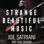 Strange Beautiful Music: A Musical Memoir | Joe Satriani,Jake Brown