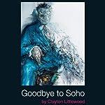 Goodbye to Soho   Clayton Littlewood
