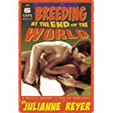Breeding at the End of the World (Post-Apocalyptic Erotic Romance)by Julianne Reyer