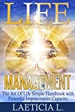 Life Management: The Art Of Life Simple Handbook with Powerful Improvement Capacity (life changing, Love yourself, personal transformation, Motivation     behavior, Critical thinking, happines)