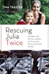 Rescuing Julia Twice: A Mother's Tale...