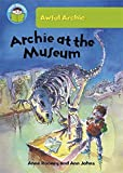 Anne Rooney Start Reading: Awful Archie: Archie at the Museum