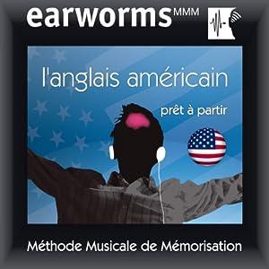 Earworms MMM - L'anglais américain: Prêt à Partir Vol. 1 | [ earworms MMM]
