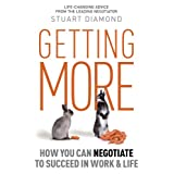 Getting More: How You Can Negotiate to Succeed in Work & Lifeby Stuart Diamond