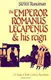The Emperor Romanus Lecapenus and his Reign: A Study of Tenth-Century Byzantium (Cambridge Paperback Library) (0521357225) by Runciman, Steven