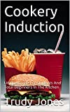 Cookery Induction: Unique Guide For Total Beginners and Easy Healthy Recipes