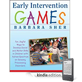 Early Intervention Games: Fun, Joyful Ways to Develop Social and Motor Skills in Children with Autism Spectrum or Sensory Processing Disorders eBook: Barbara Sher