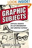 Graphic Subjects: Critical Essays on Autobiography and Graphic Novels (Wisconsin Studies in Autobiography)