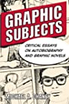Graphic Subjects: Critical Essays on...