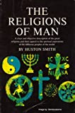 The Religions of Man: A Clear and Objective Description of the Great Relgions and Their Appeal to the Spiritual Aspirations of the Different Peoples of the World. (0060900431) by Smith, Huston