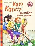 Der Bücherbär: Eine Geschichte für Erstleser: Karo Karotte - Starke Mädchen halten zusammen