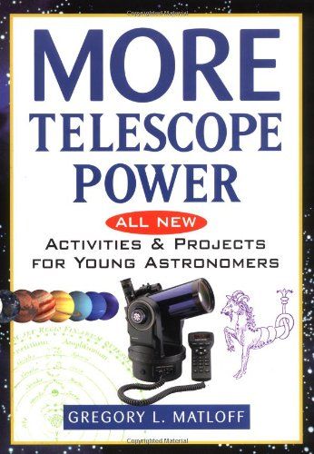More Telescope Power: All New Activities And Projects For Young Astronomers
