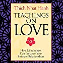 Teachings on Love: How Mindfulness Can Enhance Your Intimate Relationships  by Thich Nhat Hanh Narrated by Thich Nhat Nanh