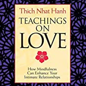 Teachings on Love: How Mindfulness Can Enhance Your Intimate Relationships | [Thich Nhat Hanh]