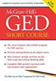 img - for McGraw-Hill's GED Short Course : The Most Compact and Reliable Program for GED Success book / textbook / text book