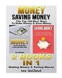 Money: Saving Money: The Top 100 Best Ways To Make Money & Save Money: 2 books in 1: Making Money & Saving Money (Personal Finance, Making Money, Save Money, Wealth Building, Money)