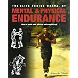 Elite Forces Manual of Mental and Physical Endurance: How to Reach Your Physical and Mental Peakby Matthew Bennett