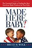Made Here, Baby!: The Essential Guide to Finding the Best American-Made Products for Your Kids