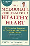 The McDougall Program for a Healthy Heart: A Life-Saving Approach to Preventing and Treating Heart Disease