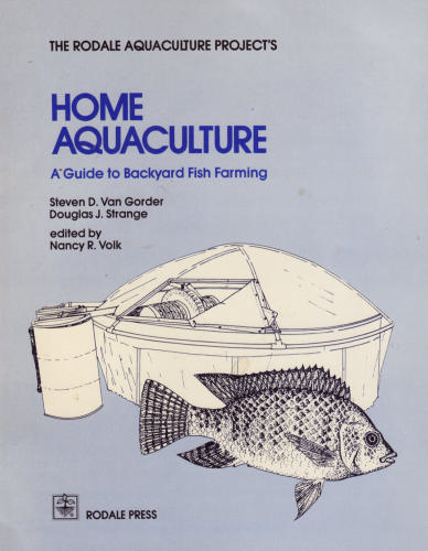 Home Aquaculture: A Guide to Backyard Fish Farming, Steven D. Van Gorder; Douglas J. Strange