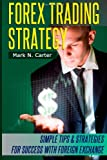 Forex Trading Strategy: Simple Tips and Strategies for Success with Foreign Exchange